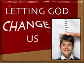 Letting God change us
